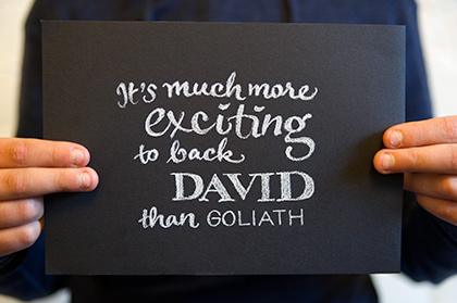 It's much more exciting to back David than Goliath