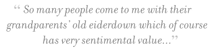 """So many people come to me with their grandparents' old eiderdown which of course has very sentimental value..."" – Anita Carter, Eiderdowns"