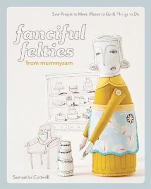 Fanciful Felties: Sew People to Meet, Places to Go & Things to Do