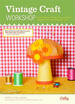 Vintage Craft Workshop: Fresh Takes on 25 Classic Projects from the '60s and '70s