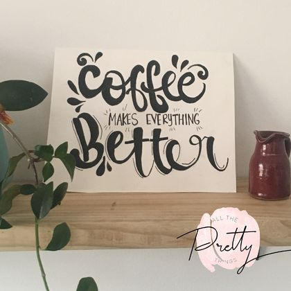 Coffee makes everything better - print