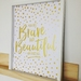 You are Brave and Beautiful my Darling / A3 Wall Print / Gold Metallic