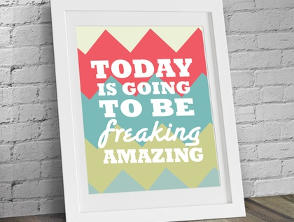 Today is Going to be Freaking Amazing, 8 x 10 print artwork