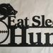 EAT SLEEP HUNT  & FISH (NEW ITEMS)