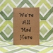 Notebook (Unlined) - We're All Mad Here
