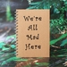 Journal (Unlined) - We're All Mad Here