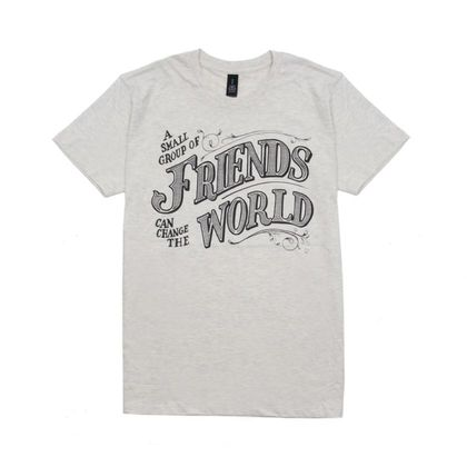 A Small Group of Friends Tee