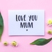 Mothers Day Greeting Card & Envelope - Love You Mum