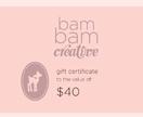 Bam Bam Creative Gift Certificate: $40