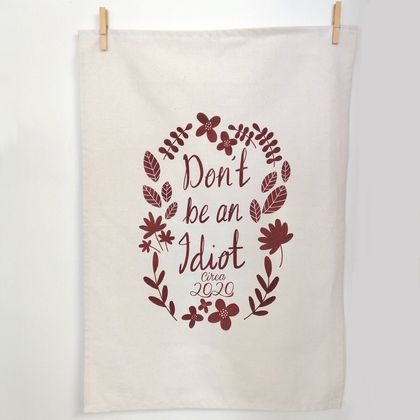 Don't be an Idiot Tea towel