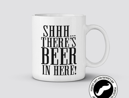 Shhh There's Beer In Here 11oz Coffee or Tea Mug Great Gift for Father's Day