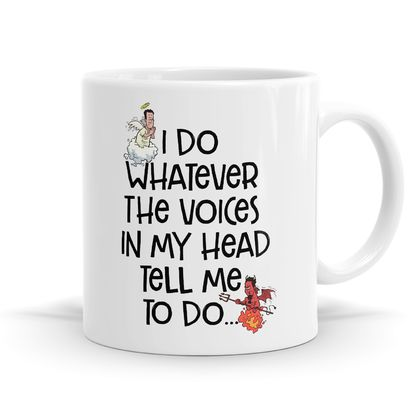 I do whatever the voices in my head tell me to do 11oz Coffee or Tea Mug