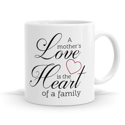 A Mother's Love Is The Heart Of A Family 11oz Coffee or Tea Mug