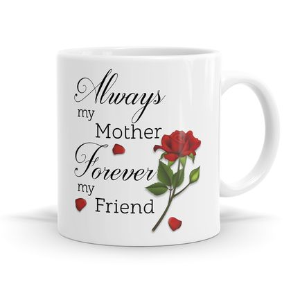 Always My Mother Forever My Friend 11oz Coffee or Tea Mug