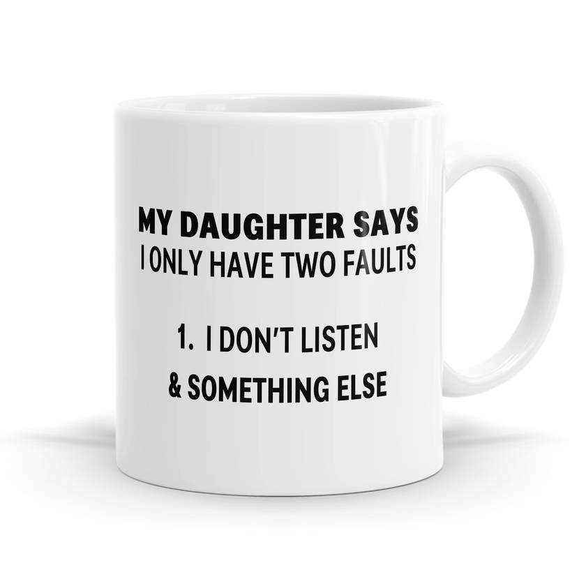 I only have two faults choose from Daughter, Husband, Kids, Son or Wife- 11oz Coffee / Tea / Soup Mug