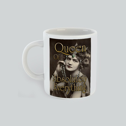 Queen of Absolutely Everything Mug, gift for her