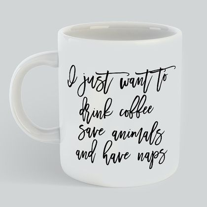 I want to drink coffee have naps & save animals mug