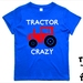 """Tractor Crazy"" T-Shirt For 2, 3, 4, 5 & 6 Year Olds By Tiny Tim.Custom Printed T-Shirt"