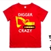 "Custom Made ""Digger Crazy"" T-Shirt For 2, 3, 4, 5 & 6 Year Olds By Tiny Tim."