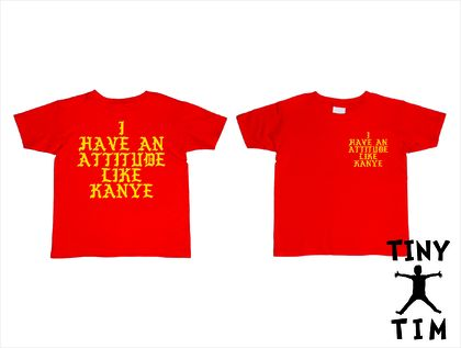I Have An Attitude Like Kanye T-Shirt For 2, 3, & 4 Year Olds - Tiny Tim Design. Custom Printed T-Shirt