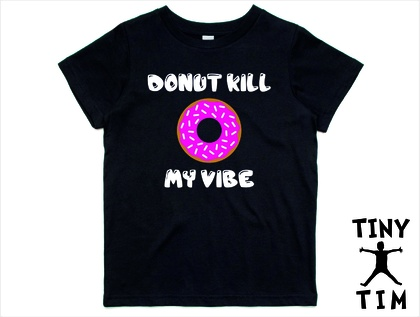 "Named -  ""Donut Kill My Vibe""  T-Shirt For 2, 3, 4, 5 & 6 Year Olds, With The Child's Name On The Back. Custom Printed. By Tiny Tim."