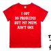 "Named -  ""I GOT 99 PROBLEMS BUT MY MUM AIN'T ONE""  T-Shirt For 2, 3, 4, 5 & 6 Year Olds, With The Child's Name On The Back. Custom Printed. By Tiny Tim."