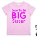 """Named - Custom Printed  """"Soon To Be Big Sister""""  T-Shirt For 2, 3, 4, 5 & 6 Year Olds, With The Child's Name On The Back."""
