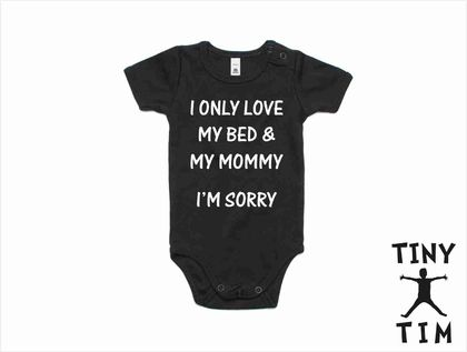 """I Only Love My Bed & My Mommy - I'm Sorry"" Baby Body Suit - 5 Sizes & 5 Colours Available - Custom Printed"