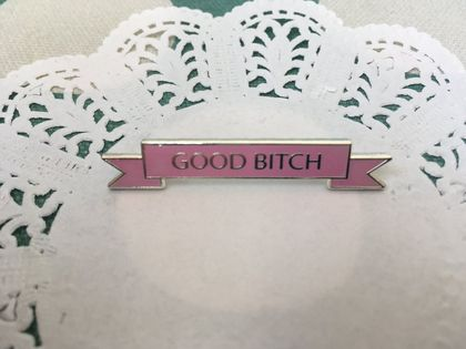 Good Bitch Pin