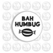 Christmas Badge 'Bah Humbug' 50mm/2""