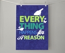 Everything Happens for a Reason Fine Art Print