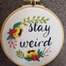 """""""Stay Weird"""" Hand Embroidery"""