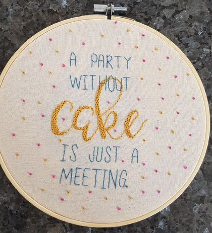 """A Party without cake is just a meeting"" hand-Embroidery"