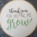 """""""Thank you for Helpiong me Grow"""" Hand Embroidery"""