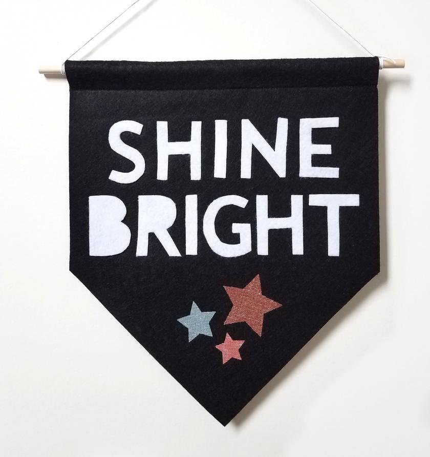 SHINE BRIGHT felt banner