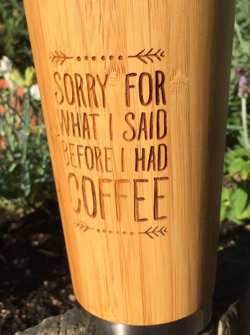 Eco Bamboo Travel Mug - Sorry for what I said before I had coffee.