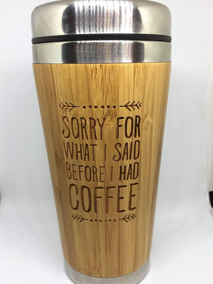 Eco Bamboo Travel Mug - Sorry for what I said before I had coffee