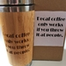 Eco Bamboo Travel Mug -Decaf coffee only works if you throw it at people