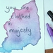 Majestic Inspirational Greeting Card - You are clothed in majesty - Watercolour and Ink