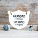"""""""Grandad is the name, Spoiling is the game"""" Ceramic Plaque"""