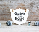 """Grandad is the name, Spoiling is the game"" Ceramic Plaque"