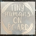 """Tiny Human/s on Board"" car decal / sticker"